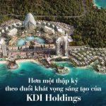 KDI Holdings 3 Tập đoàn KDI Holdings – Chủ đầu tư bất động sản uy tín, tiềm lực, nhân văn